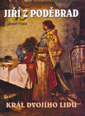 Jiří z Poděbrad - Král dvojího lidu