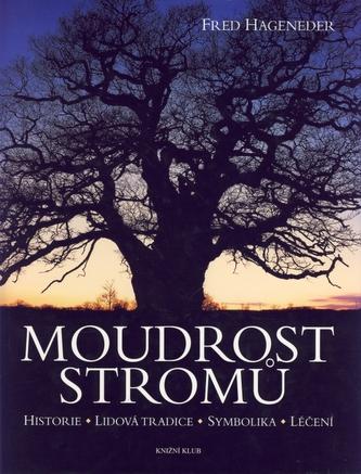Moudrost stromů - historie - lidová tradice - symbolika - léčení