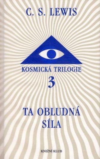 Kosmická trilogie 3 - Ta obludná síla