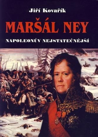 Maršál Ney Napoleonův nejstatečnější