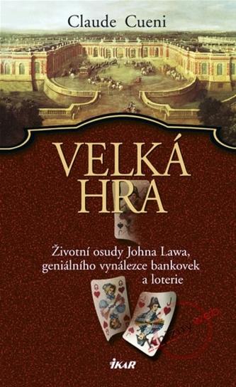Velká hra - Životní osudy Johna Lawa, geniálního vynálezce bankovek a loterie