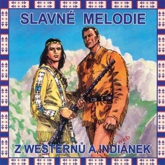 Slavné melodie z westernů a indiánek CD