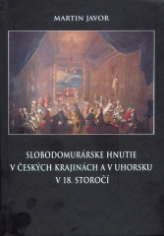 Slobodomurárske hnutie v českých krajinách a v Uhorsku v 18. storočí