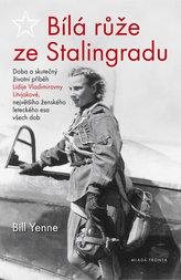 Bílá růže ze Stalingradu - Doba a skutečný životní příběh Lidije Vladimirovny Litvjakové, největšího ženského leteckého esa všec