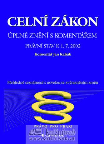 Celní zákon - úplné znění s komentářem k 1.7.2002