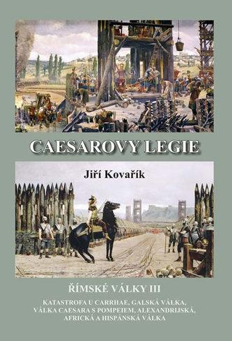 Caesarovy legie - Římské války III - Kovařík Jiří