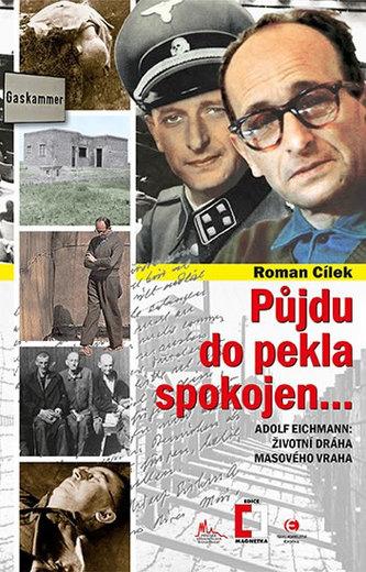 Půjdu do pekla spokojen - Adolf Eichmann: životní dráha masového vraha