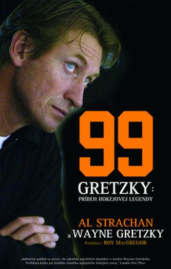 99 Gretzky Príbeh hokejovej legendy - Al Strachan; Wayne Gretzky