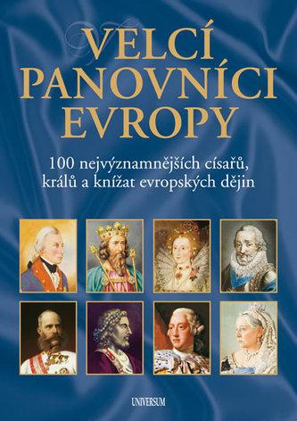 Velcí panovníci Evropy - 100 nejvýznamnějších císařů, králů a knížat evropských dějin