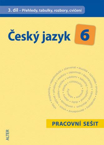 Český jazyk 6/3. díl PS - Přehledy, tabulky, rozbory, cvičení