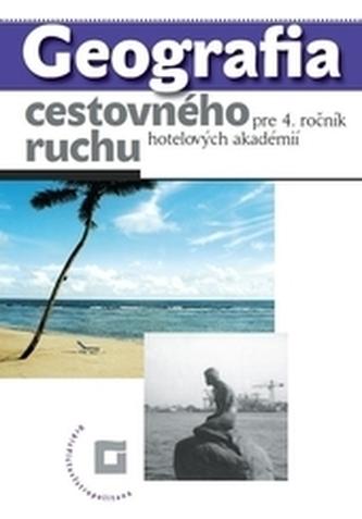 Geografia cestovného ruchu pre 4. ročník hotelových akadémií  - Učebnica