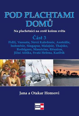 Pod plachtami domů - Na plachetnici na cestě kolem světa 3 - Fidži, Vanuatu, Nová Kaledonie, Austrálie, Indonésie, Singapur, Malajsie, Thajsko, Rodrigues, Mauricius, Réunion, Jižní Afrika, Svatá Helena, Karibik