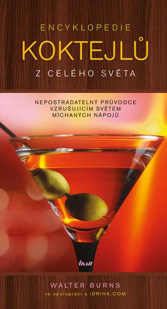 Encyklopedie koktejlů z celého světa - Nepostradatelný průvodce vzrušujícím světem míchaných nápojů