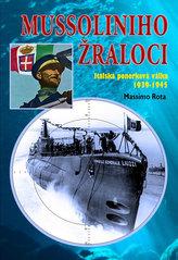 Mussoliniho Žraloci - Italská ponorková válka 1939-1945