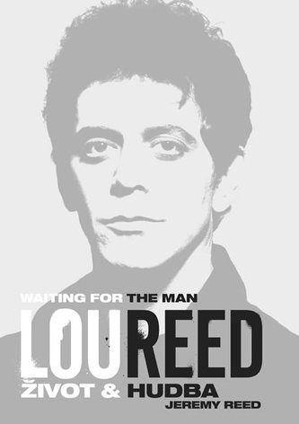 Lou Reed: Waiting for the Man - Život a hudba - Reed Jeremy