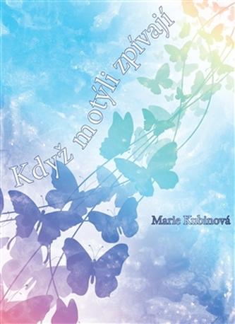 Když motýli zpívají - Marie Kubínová