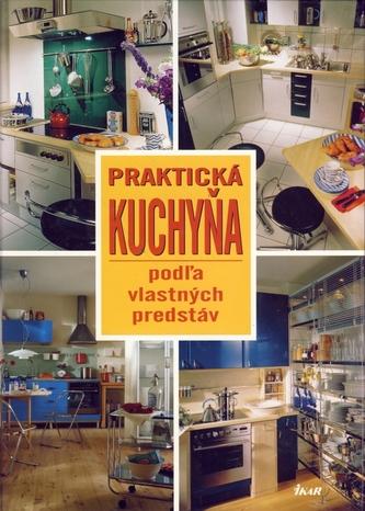 Praktická kuchyňa podľa vlastných predstáv