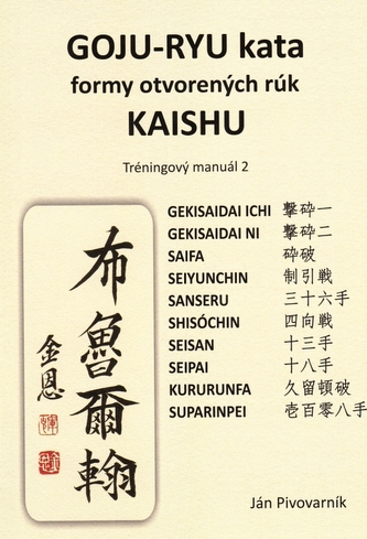 GOJU – RYU kata, formy otvorených rúk KAISHU. Tréningový manuál 2