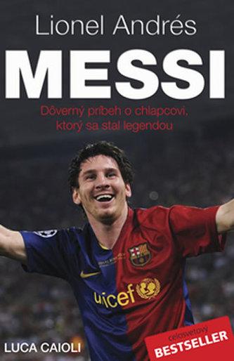 Lionel Andrés Messi - Důvěrný příběh kluka, který se stal legendou