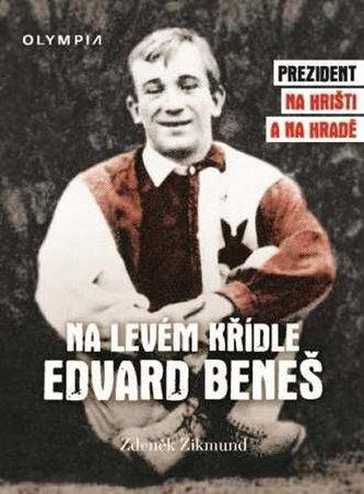 Na levém křídle Edvard Beneš - Prezident na hřišti a na hradě