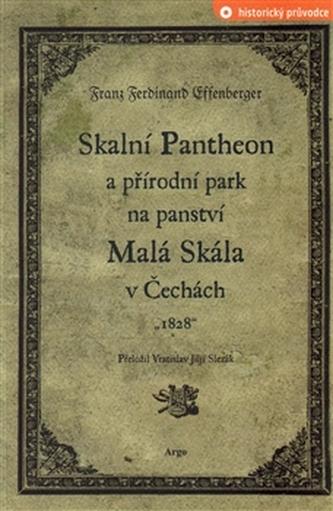 Skalní Pantheon a přírodní park na panství Malá Skála v Čechách - Franz Ferdinand Effenberger