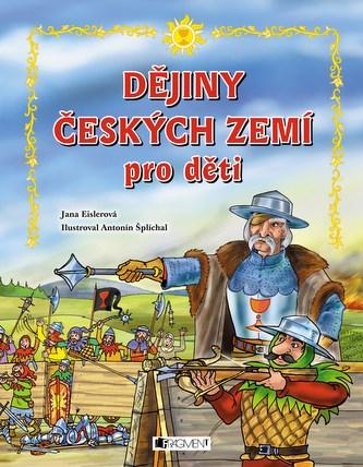 Dějiny českých zemí – pro děti - Jana Eislerová