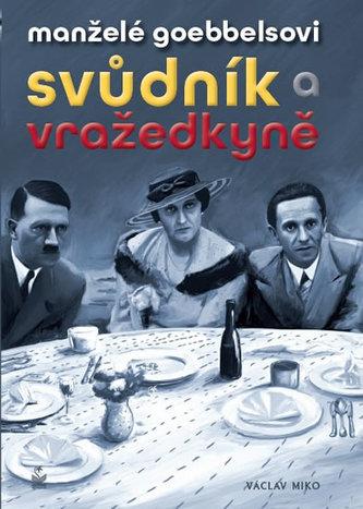 Manželé Goebbelsovi - Svůdník a vražedkyně