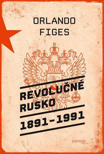 Revolučné Rusko 1891 – 1991