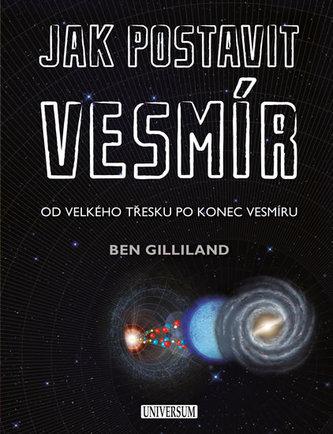 Jak postavit vesmír - Od velkého třesku po konec vesmíru