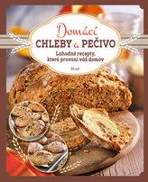 Domácí chleby a pečivo - Lahodné recepty, které provoní váš domov
