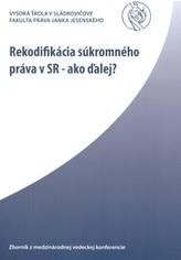 Rekodifikácia súkromného práva v SR - ako ďalej?