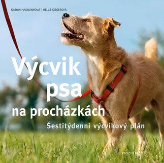 Výcvik psa na procházkách - Šestitýdenní tréninkový plán - Hagmannová Katrin, Siegerová H