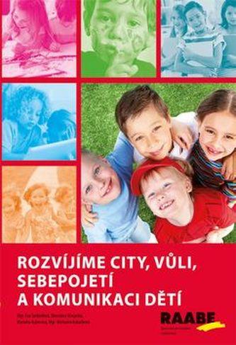 Rozvíjíme city, vůli, sebepojetí a komunikaci dětí - Mgr. Svobodová Eva , Hovjacká Miroslava , Kubecová Markéta ,Mgr. Kukačková M.
