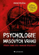 Psychologie masových vrahů - Příběhy temné duše a nemocné společnosti