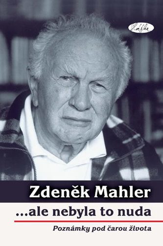 Zdeněk Mahler ...ale nebyla to nuda