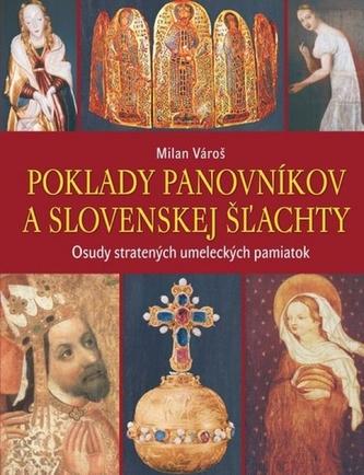 Poklady panovníkov a slovenskej šľachty - Osudy stratených umeleckých pamiatok