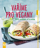 Vaříme pro vegany - 100% požitek, 0 % zvířat