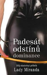 50 odstínů dominance - Můj skutečný příběh Lady Miranda