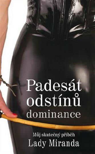 50 odstínů dominance - Můj skutečný příběh Lady Miranda - Mistress Miranda