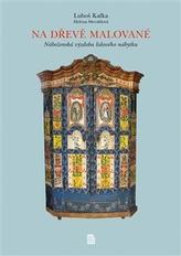 Na dřevě malované - Náboženská výzdoba lidového nábytku