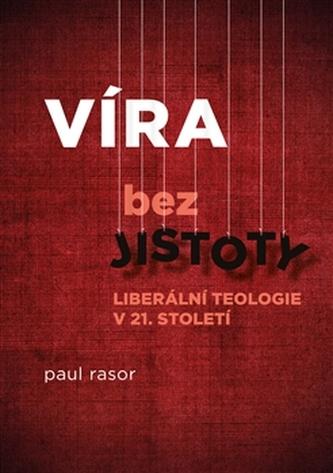 Víra bez jistoty - Paul Rasor