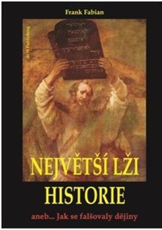 Největší lži historie aneb... Jak se falšovaly dějiny