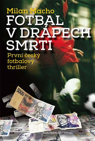 Fotbal v drápech smrti - První český fotbalový thriller