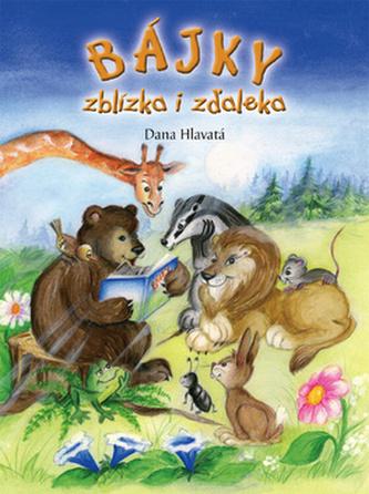 Bájky zblízka i zdaľeka - Dana Hlavatá