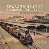Železniční trať z Pardubic do Liberce na starých pohlednicích