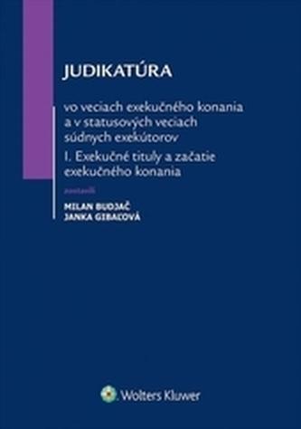 Judikatúra vo veciach exekučného konania a v statusových veciach súdnych exekútorov I.