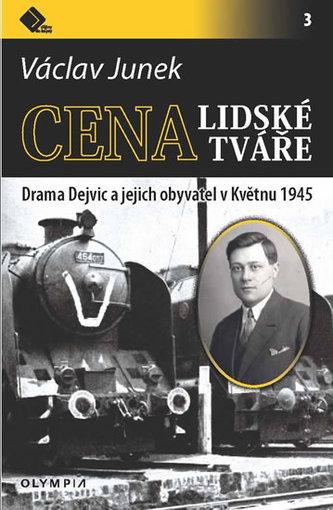 Cena lidské tváře - Drama Dejvic a jejich obyvatel v Květnu 1945 - Junek Václav