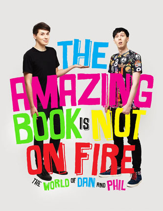 The Amazing Book is Not on Fire - The World of Dan and Phil - Howell Dan, Lester Phil