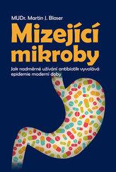 Mizející mikroby - Jak nadměrné užívání antibiotik vyvolává epidemie moderní doby