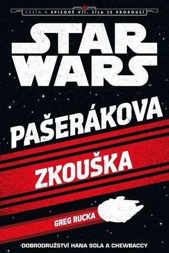 Star Wars - Cesta k Epizodě VII - Pašerákova zkouška (Solo&Chewbacce) - Rucka Greg